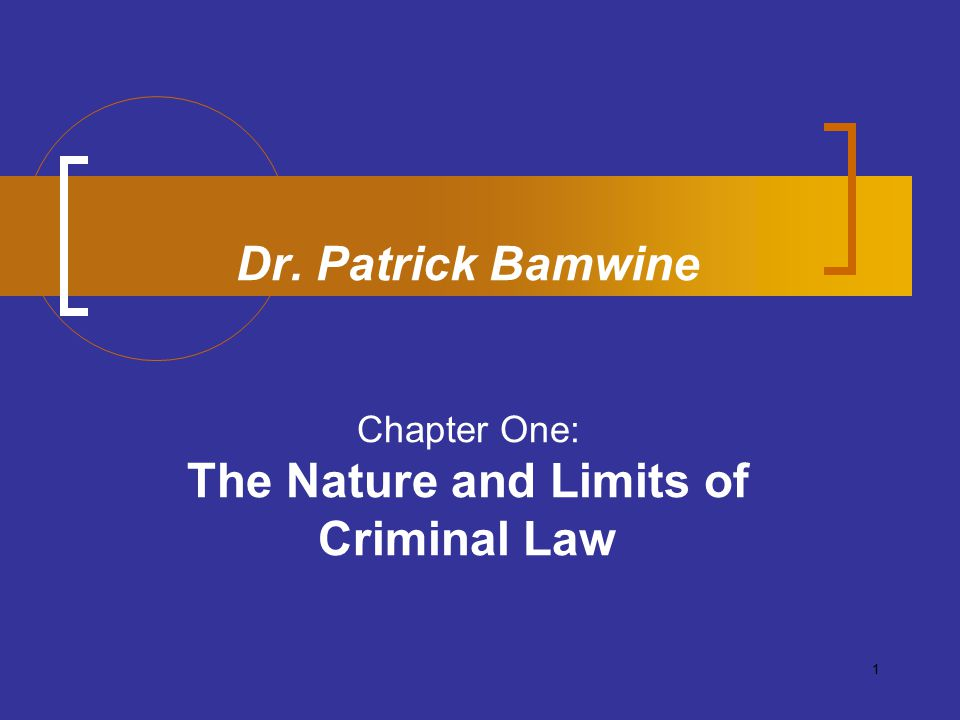 1 Dr. Patrick Bamwine Chapter One: The Nature and Limits of Criminal Law