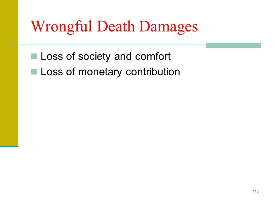 112 Wrongful Death Survival statute vs. Wrongful Death Survival—Injured (deceased) claim survives In California only special damages survive Wrongful