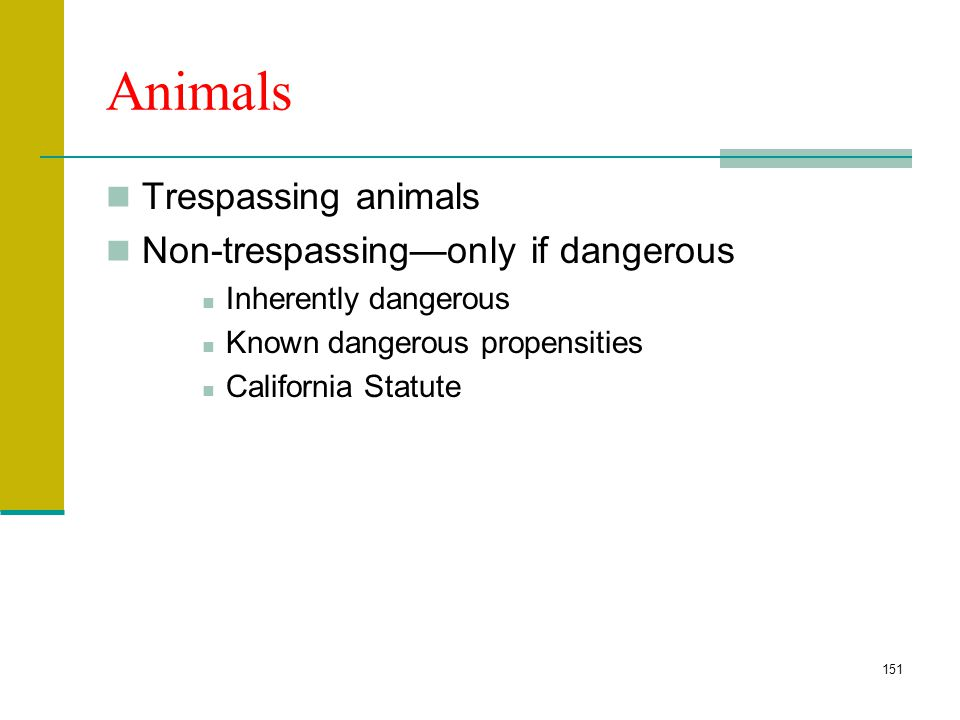 150 Strict Liability Liability without fault Abnormally dangerous (ultrahazardous activities) Animals Products