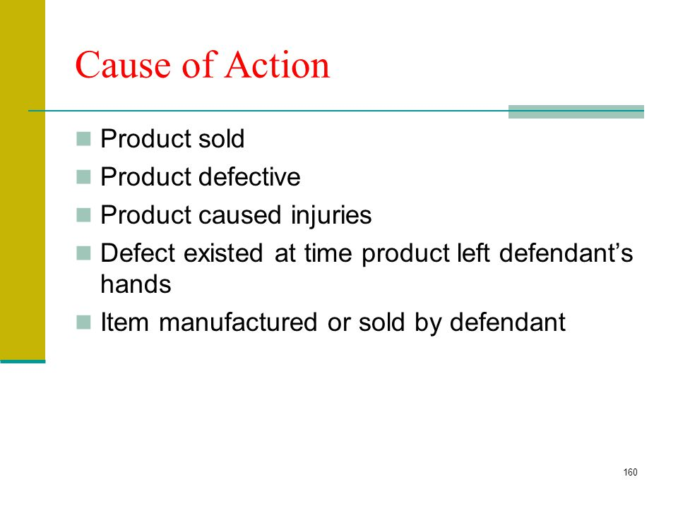 159 Strict Liability Manufacturer and retailer are strictly liabile for injuries resulting from defective product. Rationale: Risk Assignment