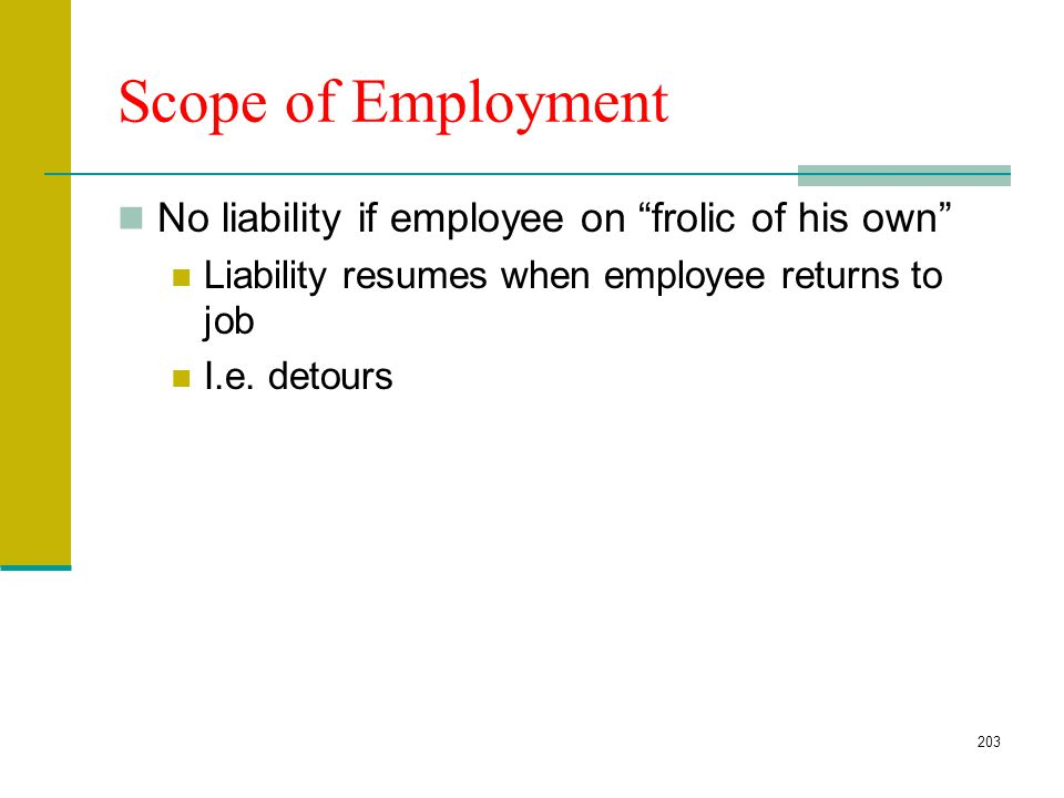 202 Employer-Employee Employer vicariously liable for torts of employee committed in course and scope of employment Negligent torts Strict Liability t