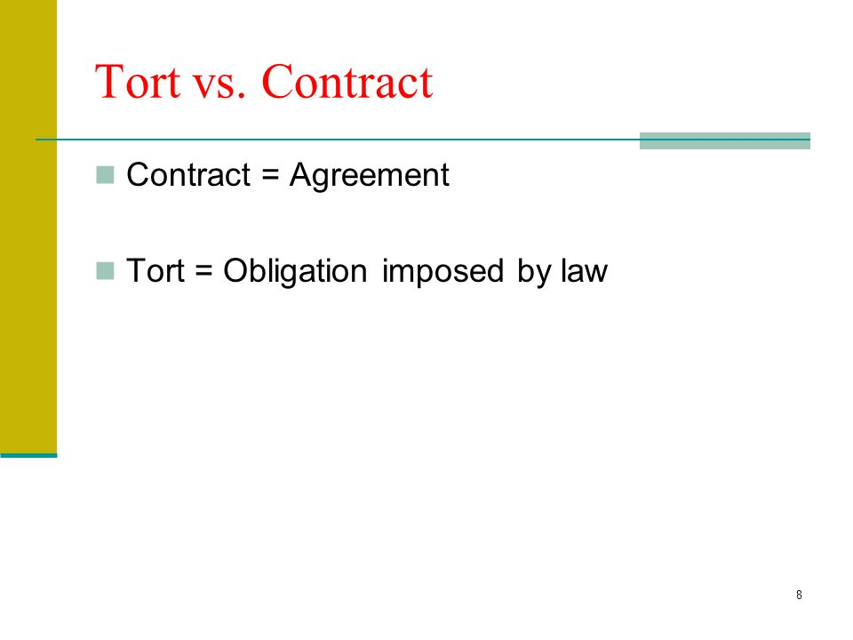 8 Tort vs. Contract Contract = Agreement Tort = Obligation imposed by law