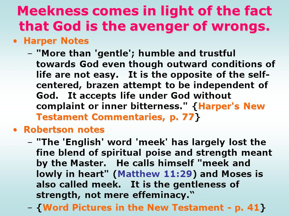 Meekness comes in light of the fact that God is the avenger of wrongs. Harper NotesHarper Notes Harper's New Testament Commentaries, p. 77 –