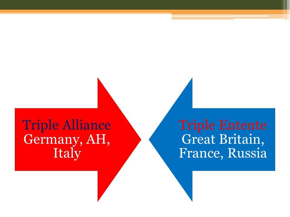 Triple Alliance Germany, AH, Italy Triple Entente Great Britain, France, Russia