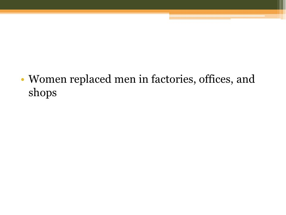 Women replaced men in factories, offices, and shops