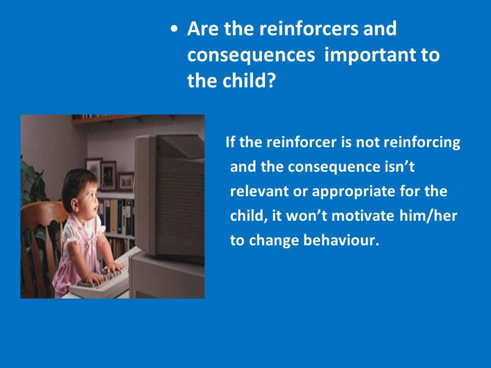 Are the reinforcers and consequences important to the child.