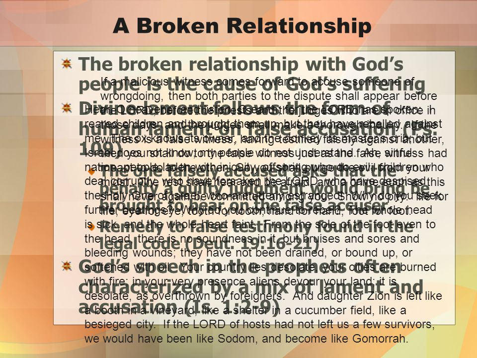 A Broken Relationship The broken relationship with God's people is the cause of God's suffering Divine lament follows the form of human lament on false accusation (Ps.
