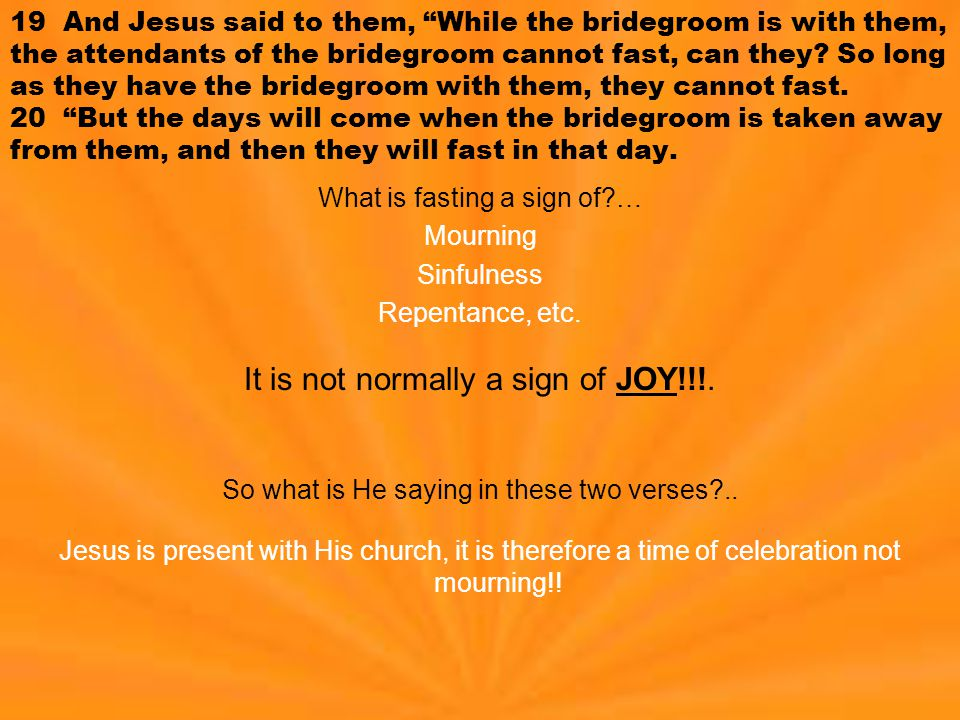 """19 And Jesus said to them, """"While the bridegroom is with them, the attendants of the bridegroom cannot fast, can they? So long as they have the brideg"""