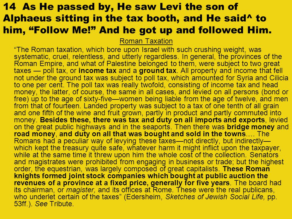 """14 As He passed by, He saw Levi the son of Alphaeus sitting in the tax booth, and He said^ to him, """"Follow Me!"""" And he got up and followed Him. Roman"""