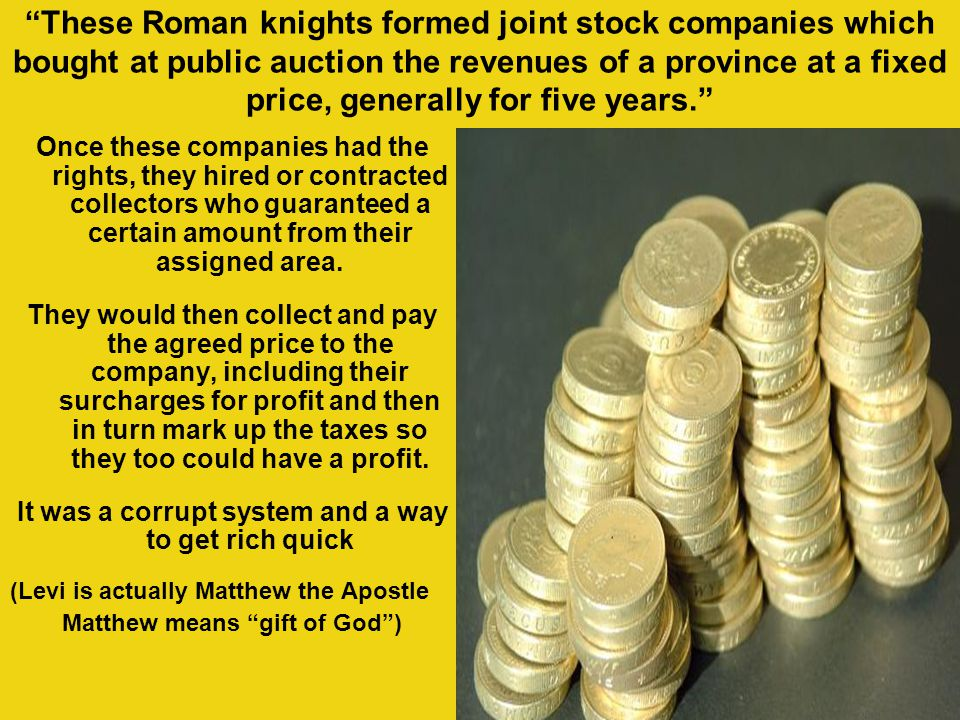 """""""These Roman knights formed joint stock companies which bought at public auction the revenues of a province at a fixed price, generally for five years"""