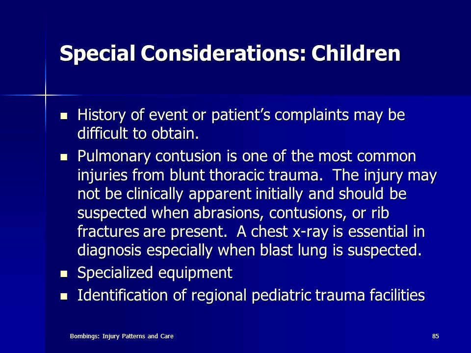 Bombings: Injury Patterns and Care85 Special Considerations: Children History of event or patient's complaints may be difficult to obtain.