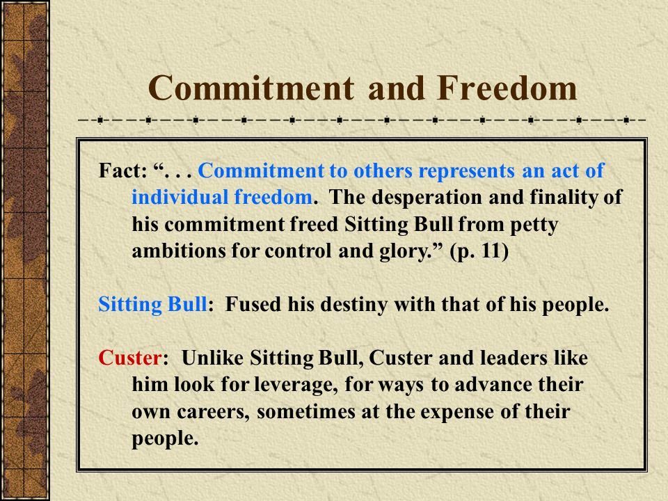 Commitment and Freedom Fact: ... Commitment to others represents an act of individual freedom.