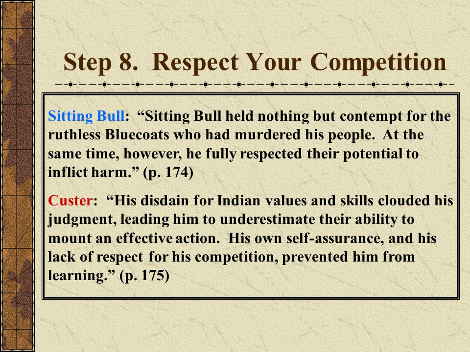 """Step 8. Respect Your Competition Sitting Bull: """"Sitting Bull held nothing but contempt for the ruthless Bluecoats who had murdered his people. At the"""