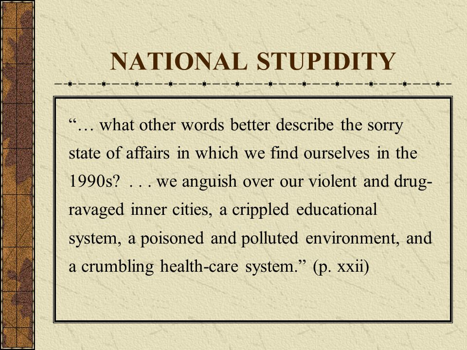 NATIONAL STUPIDITY … what other words better describe the sorry state of affairs in which we find ourselves in the 1990s ...