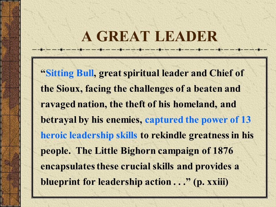 """A GREAT LEADER """"Sitting Bull, great spiritual leader and Chief of the Sioux, facing the challenges of a beaten and ravaged nation, the theft of his ho"""