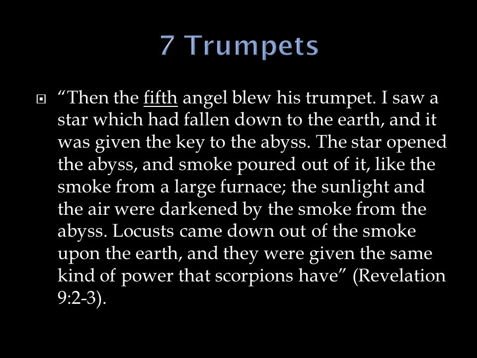 Then the fifth angel blew his trumpet.
