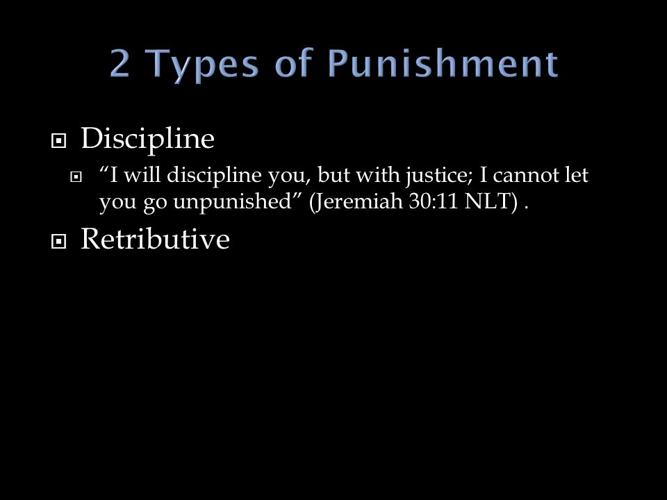  Discipline  I will discipline you, but with justice; I cannot let you go unpunished (Jeremiah 30:11 NLT).