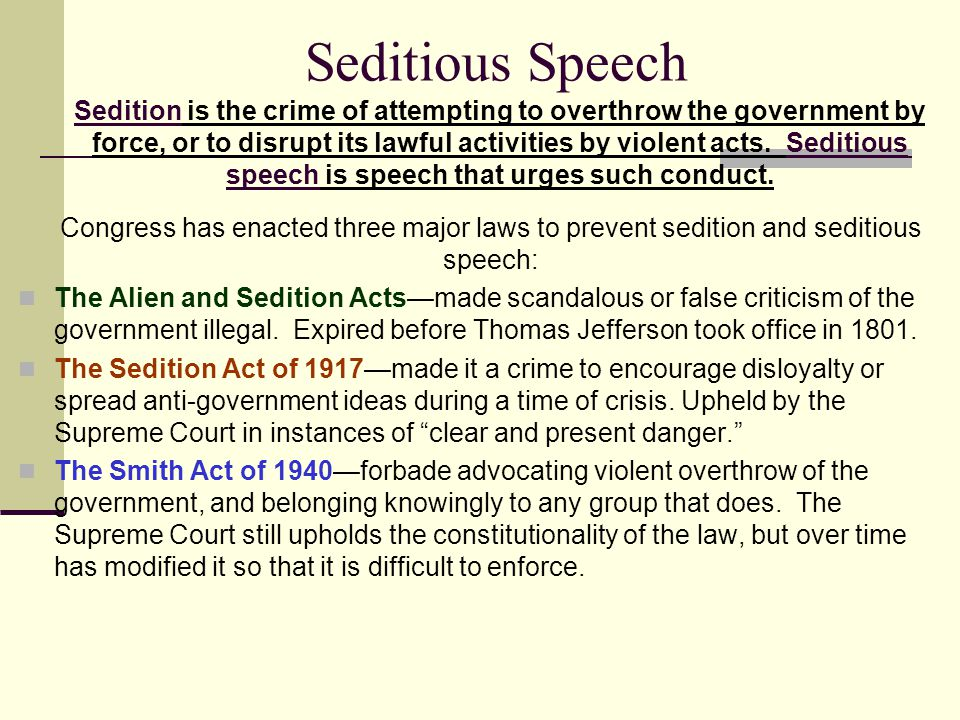 Seditious Speech Congress has enacted three major laws to prevent sedition and seditious speech: The Alien and Sedition Acts—made scandalous or false