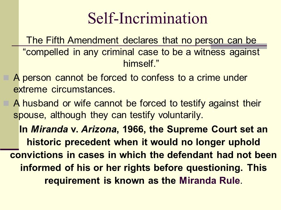 "Self-Incrimination The Fifth Amendment declares that no person can be ""compelled in any criminal case to be a witness against himself."" A person canno"