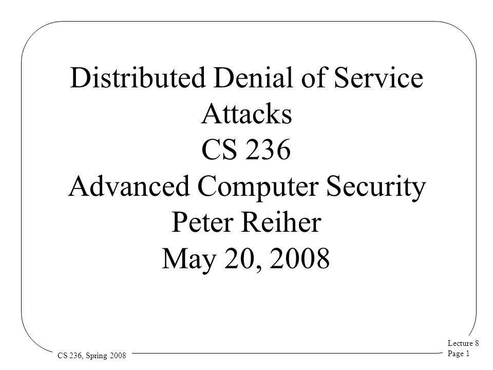 Lecture 8 Page 22 CS 236, Spring 2008 Some Sample Defenses D-Ward Pushback DefCOM SOS