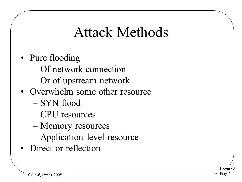 Lecture 8 Page 48 CS 236, Spring 2008 The Attack Workload Basically, something generating a lot of packets But is there more to it.