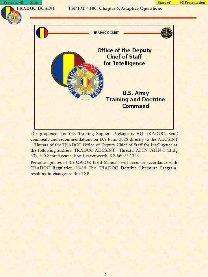 TRADOC DCSINTTSP FM 7-100, Chapter 6, Adaptive Operations Previous SlideStart of Presentation 1 The proponent for this Training Support Package is HQ TRADOC.