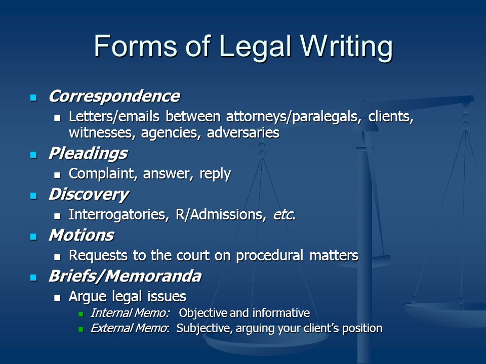 Forms of Legal Writing Correspondence Correspondence Letters/emails between attorneys/paralegals, clients, witnesses, agencies, adversaries Letters/em