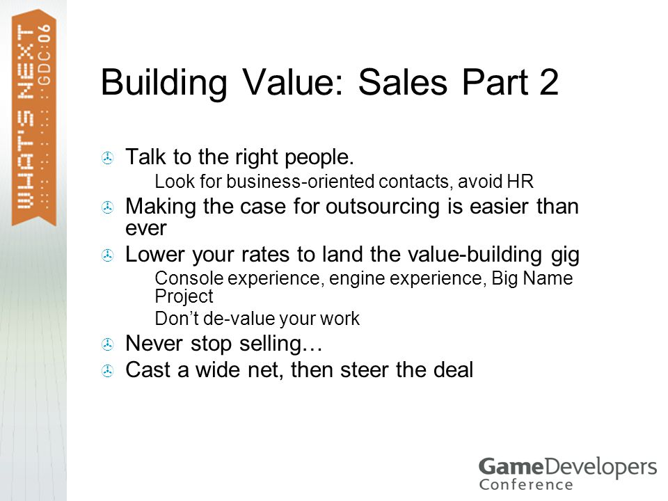 Building Value: Sales Part 2  Talk to the right people.