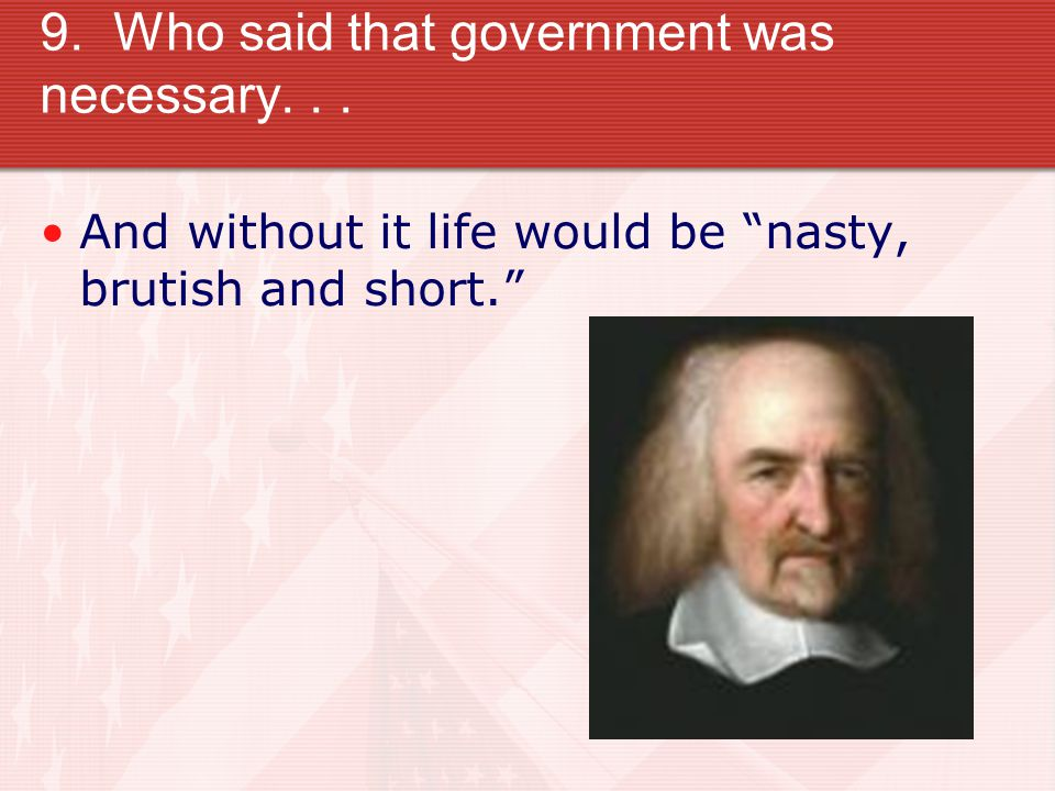9. Who said that government was necessary...