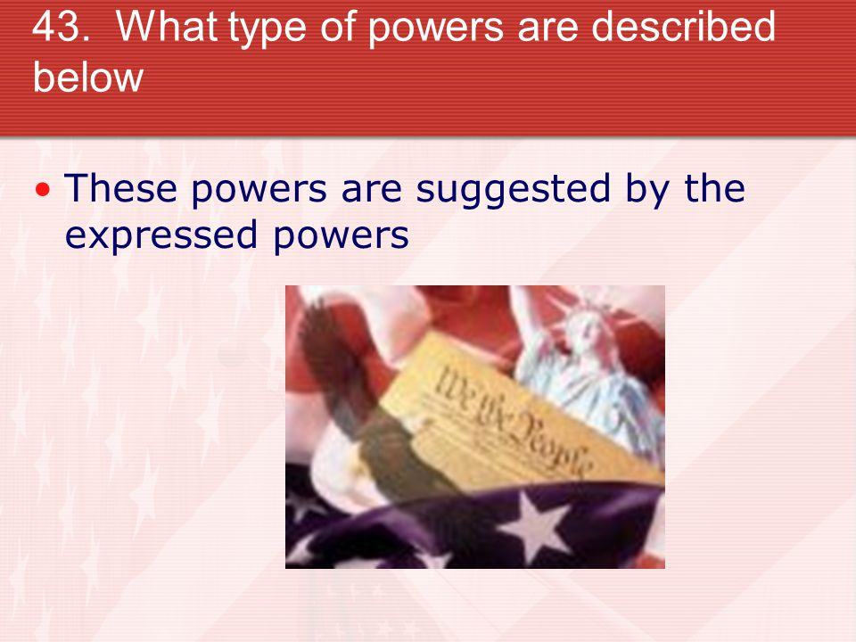 43. What type of powers are described below These powers are suggested by the expressed powers