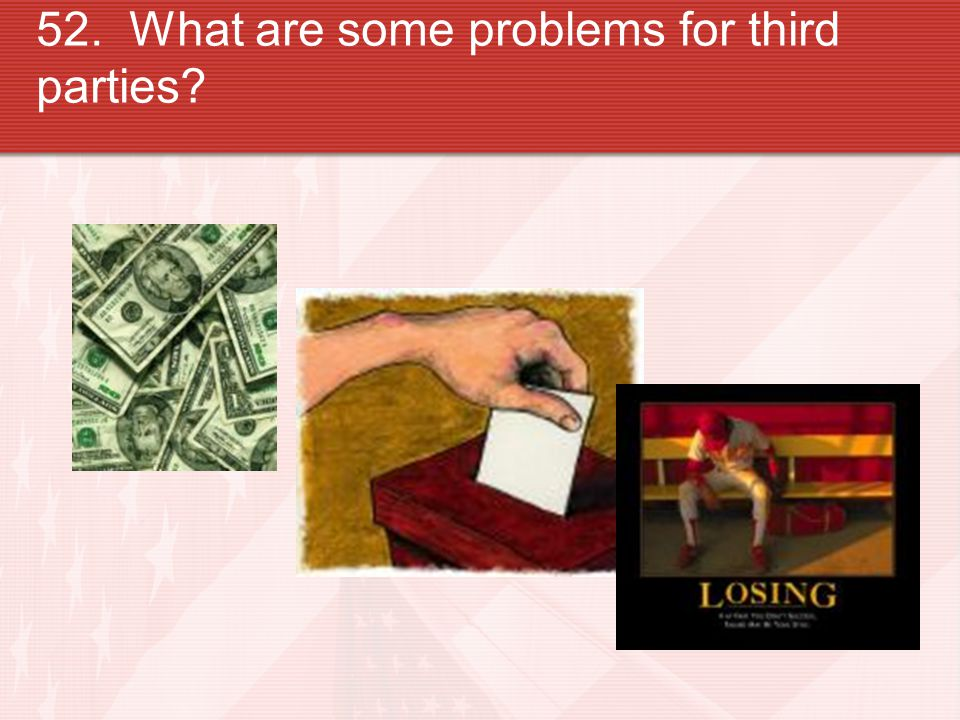 52. What are some problems for third parties?