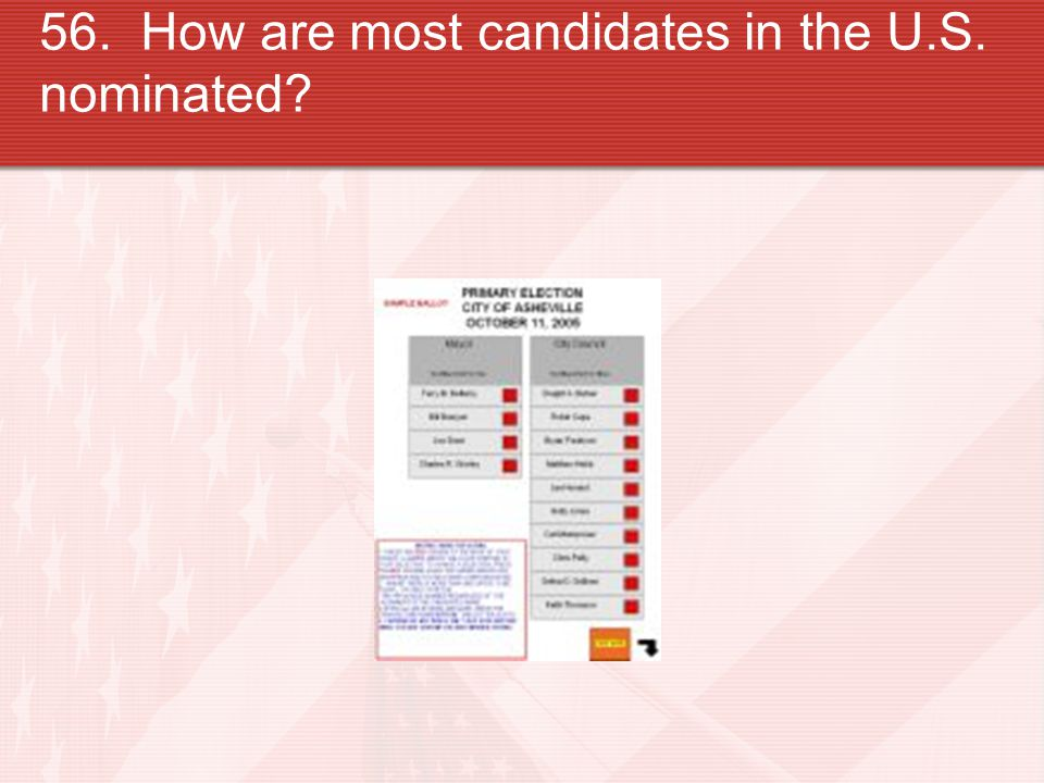 56. How are most candidates in the U.S. nominated