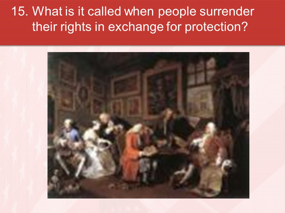 15.What is it called when people surrender their rights in exchange for protection