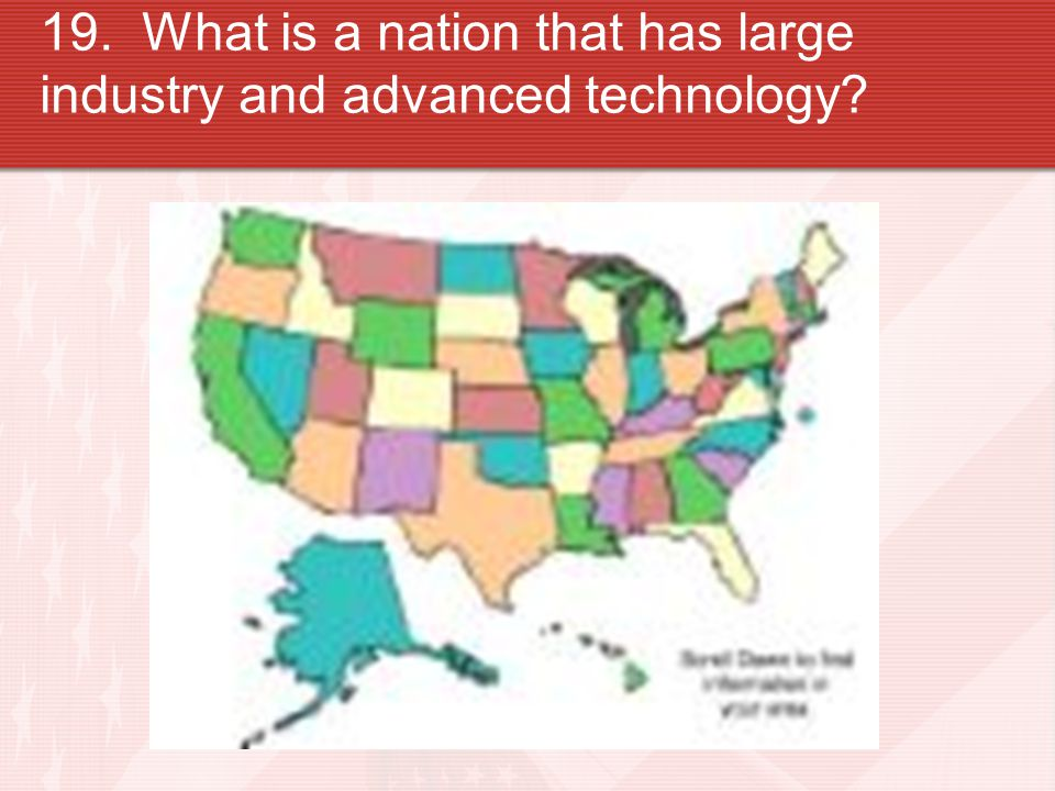 19. What is a nation that has large industry and advanced technology?