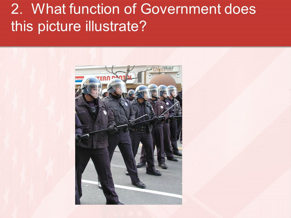 2. What function of Government does this picture illustrate?
