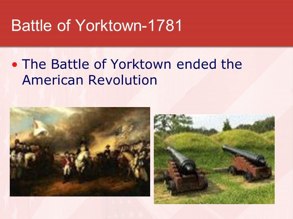 Battle of Yorktown-1781 The Battle of Yorktown ended the American Revolution