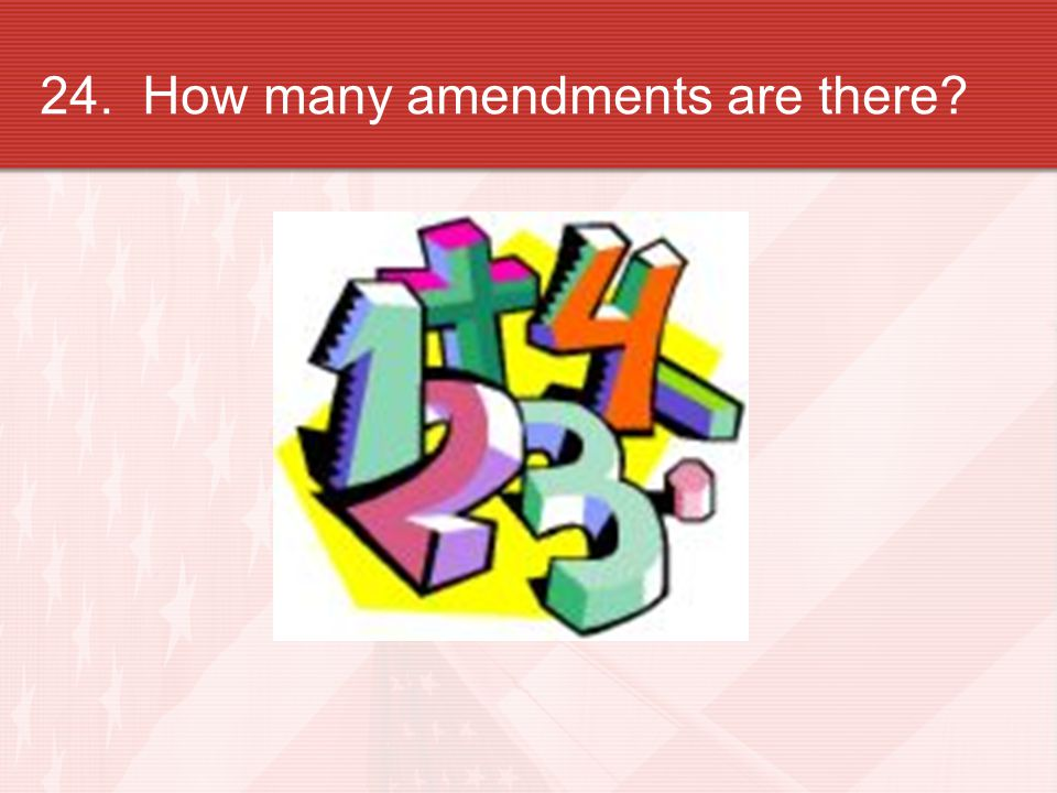 24. How many amendments are there?