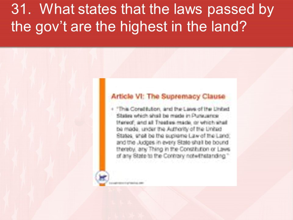 31. What states that the laws passed by the gov't are the highest in the land?