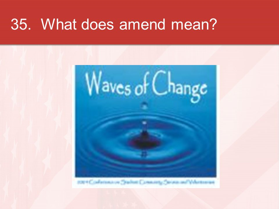 35. What does amend mean?