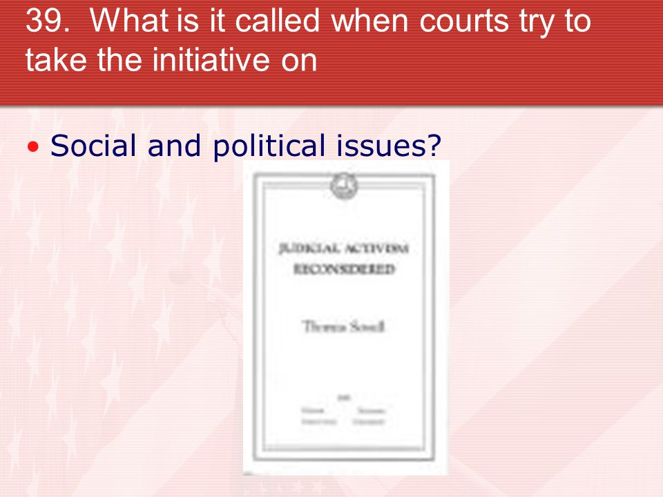 39. What is it called when courts try to take the initiative on Social and political issues