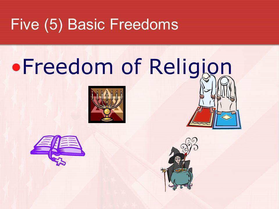 Five (5) Basic Freedoms Freedom of Religion