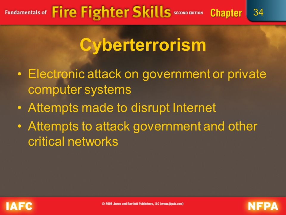 34 Cyberterrorism Electronic attack on government or private computer systems Attempts made to disrupt Internet Attempts to attack government and other critical networks