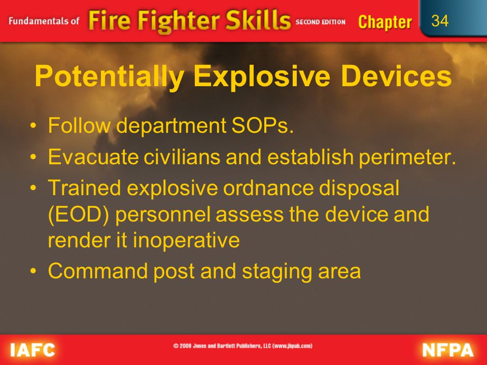 34 Potentially Explosive Devices Follow department SOPs.
