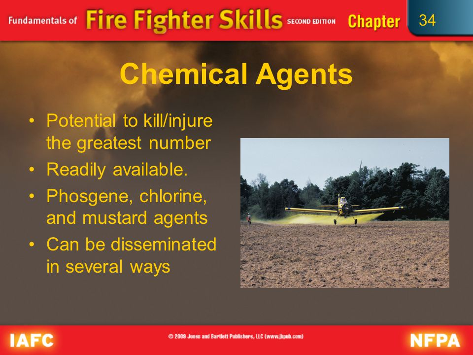 34 Chemical Agents Potential to kill/injure the greatest number Readily available.