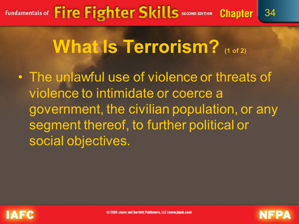 34 Summary (1 of 2) Fire service is responsible for response to the consequences of terrorism acts.