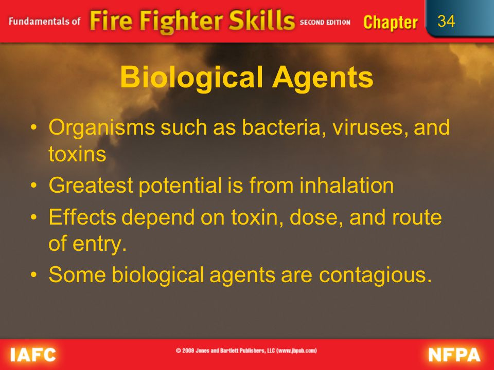 34 Biological Agents Organisms such as bacteria, viruses, and toxins Greatest potential is from inhalation Effects depend on toxin, dose, and route of entry.