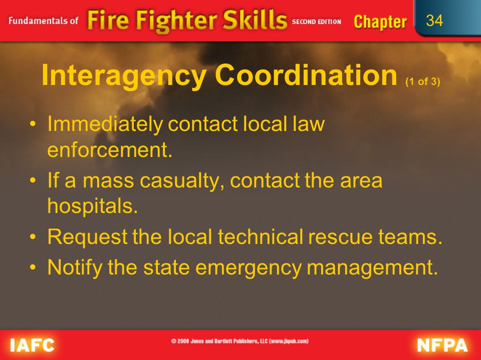 34 Interagency Coordination (1 of 3) Immediately contact local law enforcement.