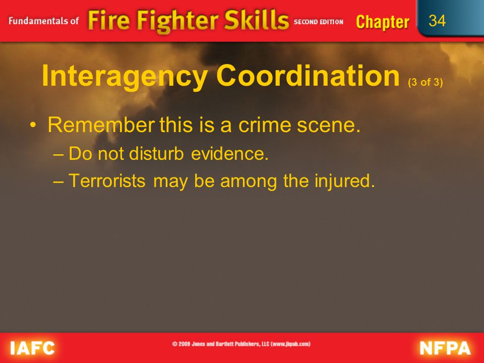 34 Interagency Coordination (3 of 3) Remember this is a crime scene.
