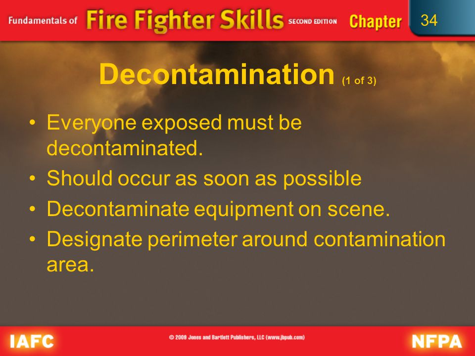 34 Decontamination (1 of 3) Everyone exposed must be decontaminated.