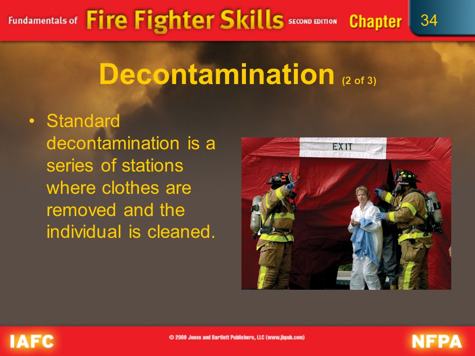 34 Decontamination (2 of 3) Standard decontamination is a series of stations where clothes are removed and the individual is cleaned.